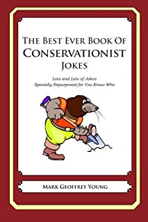 The Best Ever Book of Conservationist Jokes: Lots and Lots of Jokes Specially Repurposed for You-Know-Who