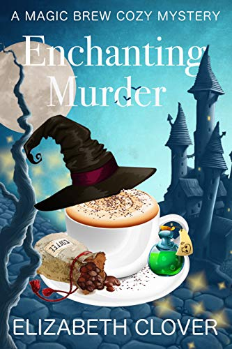 Enchanting Murder (A Magic Brew Cozy Mystery Book 1) by [Elizabeth Clover]