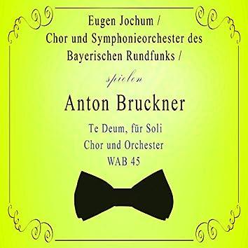 Chor und Symphonieorchester des Bayerischen Rundfunks / Eugen Jochum spielen: Anton Bruckner: Te Deum, für Soli, Chor und Orchester, Wab 45 (Live)