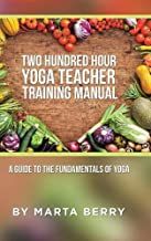 Two Hundred Hour Yoga Teacher Training Manual: A Guide to the Fundamentals of Yoga