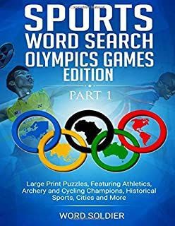 Sports Word Search Olympics Games Edition Part 1: Large Print Puzzles, Feturing Athletics, Archery, and Cycling Champions, Historical Sports, Cities and More
