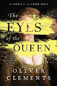 The Eyes of the Queen: A Novel (An Agents of the Crown Novel Book 1) by [Oliver Clements]