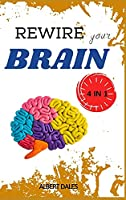 Rewire Your Brain: 4 Books in 1: Cognitive Behavioral Theraphy for Anxiety. Vagus Nerve. Overthinking. Strategies to Overcome Stress