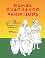 Rumba Guaguanco Variations: 500 Tasteful Variation Combinations for One Drummer on Two Drums