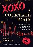 XOXO, A Cocktail Book: An Unofficial Gossip Girl Fan Book