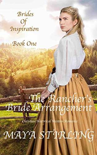 The Rancher's Bride Arrangement (Christian Historical Western Romance) (Brides of Inspiration series Book 1) by [Maya Stirling]