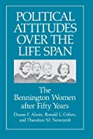 Political Attitudes over the Life Span: The Bennington Women After Fifty Years (Life Course Studies)