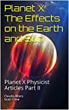 Planet X The Effects on the Earth and Sun: Planet X Physicist Articles Part II (English Edition)