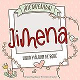 ¡Bienvenida Jimena! Libro y álbum de bebé: Libro de bebé y álbum para bebés personalizado, regalo para el embarazo y el nacimiento, nombre del bebé en la portada