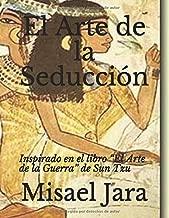 """El Arte de la Seducción: Inspirado en el libro """"El Arte de la Guerra"""" de Sun Tzu (Spanish Edition)"""
