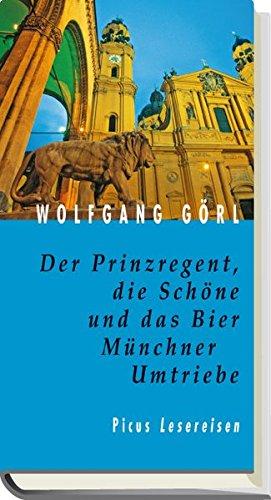 Der Prinzregent, die Schöne und das Bier: Münchner Umtriebe (Picus Lesereisen)