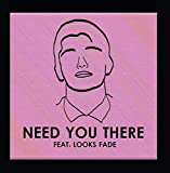 Need You There (feat. Looks Fade)