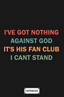 Ive Got Nothing Against The God Its His Fan Club I Cant Stand Notebook: 6x9 120 Pages, Journal, Planner, Diary, Lined Coll...
