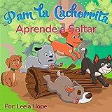 Pam la Cachorrita Aprende a Saltar (Libros para ninos en español [Children's Books in Spanish))