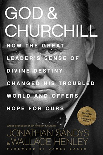 Image of God & Churchill: How the Great Leader's Sense of Divine Destiny Changed His Troubled World and Offers Hope for Ours