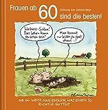 Frauen ab 60 sind die besten!: Cartoon-Geschenkbuch zum runden Geburtstag. Mit Silberfolienprägung