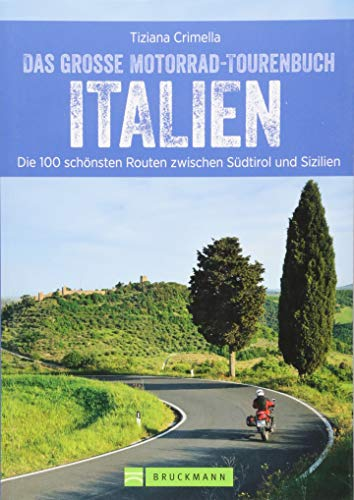 Das große Motorradtourenbuch Italien: Die 100 schönsten Touren zwischen Südtirol und Sizilien. Unterwegs in den Südtiroler Alpen und an der Küste ... Routen zwischen Südtirol und Sizilien