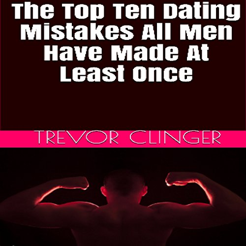The Top 10 Dating Mistakes All Men Have Made at Least Once audiobook cover art