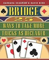 Bridge: 25 Ways to Take More Tricks As Declarer (Bridge (Master Point Press))