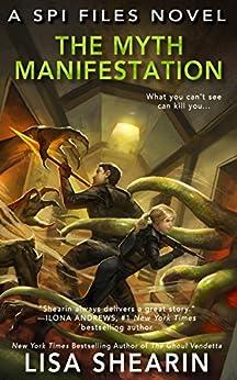 The Myth Manifestation (A SPI Files Novel Book 5) by [Lisa Shearin]