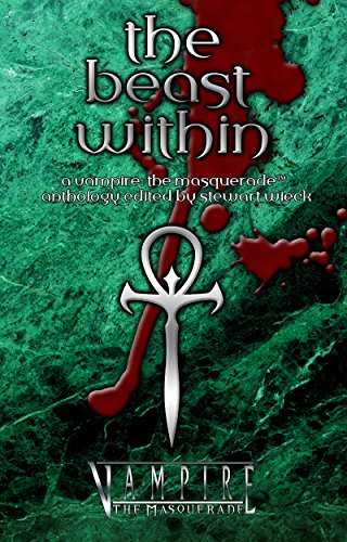 The Beast Within: A Vampire the Masquerade Anthology (World of Darkness) (English Edition)