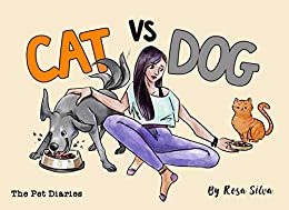 Cat vs. Dog: The Pet Diaries, Dog Diary vs. Cat Diary by [Rosa Silva, Diana Necsulescu]