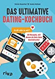 Das ultimative Dating-Kochbuch: ...