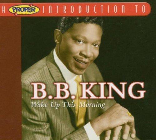 A Proper Introduction to B.B. King: Woke Up This Morning by B.B. King (2004-04-02)