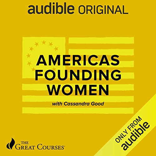 America's Founding Women Audiobook By Cassandra Good, The Great Courses cover art
