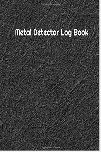 Metal Detector Log Book: Log Book For Metal Detector Hobby