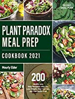 Plant Paradox Meal Prep Cookbook 2021: 200+ Healthy and Easy Recipes to Help You Lose Weight, Heal Your Gut, and Live Lectin-Free