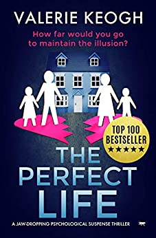 The Perfect Life: a jaw-dropping psychological thriller by [Valerie Keogh]