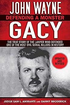 John Wayne Gacy: Defending a Monster by [Sam L. Amirante, Danny Broderick]
