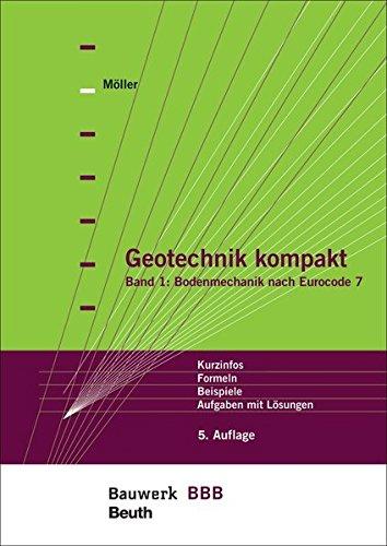Geotechnik kompakt: Band 1: Bodenmechanik nach Eurocode 7 Kurzinfos, Formeln, Beispiele, Aufgaben mit Lösungen Bauwerk-Basis-Bibliothek