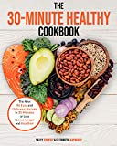 THE 30-MINUTE HEALTHY COOKBOOK: The New 90 Easy and Delicious Recipes in 30 Minutes or less to Live Longer and Healthier (English Edition)