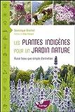 Les Plantes indigènes pour un jardin nature - Aussi beau que simple d'entretien