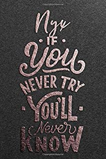 Nyx If You Never Try You Never Know: Motivational To Do Checklist Notebook / Journal Gifts for Daily Task Planner & Time M...