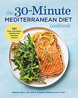 The 30-Minute Mediterranean Diet Cookbook: 101 Easy, Flavorful Recipes for Lifelong Health by [Deanna Segrave-Daly RD, Serena Ball RD]