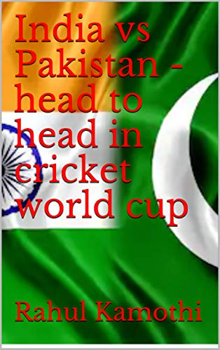 India vs Pakistan - head to head in cricket world cup (English Edition)