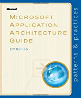 Microsoft® Application Architecture Guide (Patterns & Practices)
