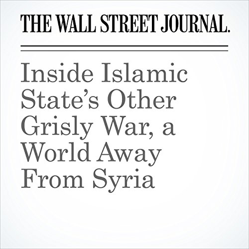 Inside Islamic State's Other Grisly War, a World Away From Syria copertina