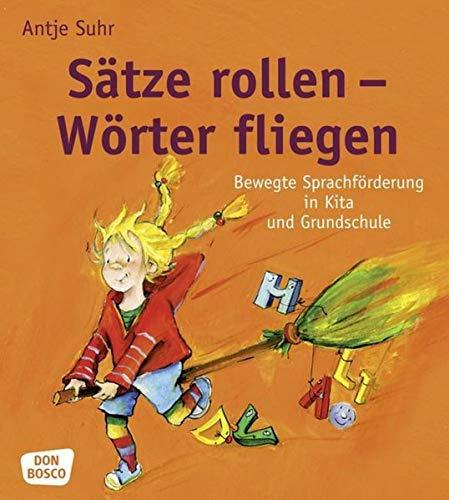Preisvergleich Produktbild Sätze rollen Wörter fliegen: Bewegte Sprachförderung in Kita und Grundschule (Sprachförderung: kreativ,  bewegt und mit allen Sinnen)