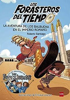 La aventura de los Balbuena en el Imperio romano (Los Forasteros del Tiempo nº 3) de [Roberto Garcia Santiago, Enrique Lorenzo Diaz]