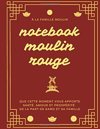 Notebook mouline rouge: que cette moment vous apporte santé; amour et prospérité. de la part samo et sa famille. mixe french and english; white peperback; red is love.