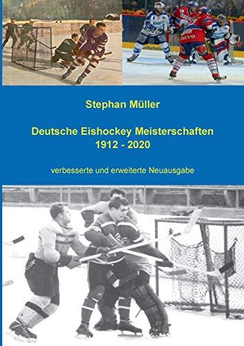 Deutsche Eishockey Meisterschaften 1912 - 2020: verbesserte und erweiterte Neuausgabe