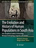 The Evolution and History of Human Populations in South Asia: Inter-disciplinary Studies in Archaeology, Biological Anthropology, Linguistics and ... Paleobiology and Paleoanthropology)
