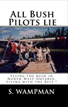 All Bush Pilots Lie: Flying The Bush In North-West Ontario, Flying With The Best !