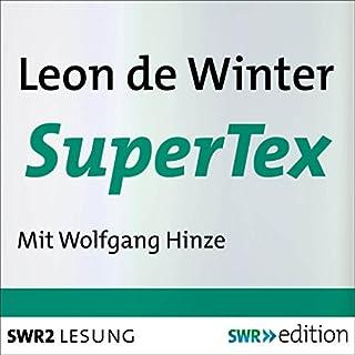 SuperTex                   Autor:                                                                                                                                 Leon de Winter                               Sprecher:                                                                                                                                 Wolfgang Hinze                      Spieldauer: 6 Std. und 22 Min.     13 Bewertungen     Gesamt 4,6