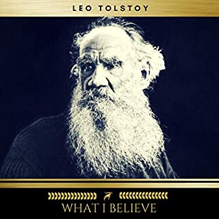 What I Believe                   By:                                                                                                                                 Leo Tolstoy                               Narrated by:                                                                                                                                 Billy O'Donovan                      Length: 7 hrs and 51 mins     23 ratings     Overall 4.6