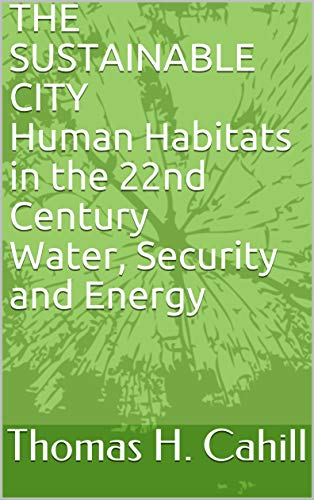 THE SUSTAINABLE CITY Human Habitats in the 22nd Century Water, Security and Energy